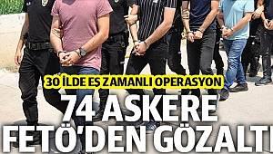 74 ASKERE FETÖ'DEN GÖZALTI