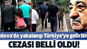 Moldova'da yakalanıp Türkiye'ye getirilmişti.