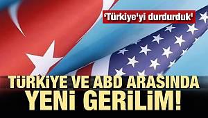 Yeni gerilim! 'Türkiye'yi durdurduk'