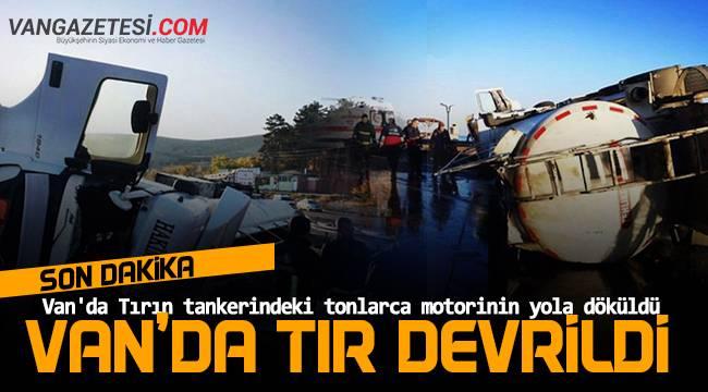 Van'da Tır'ın tankerindeki tonlarca motorinin yola döküldü