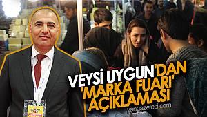 VEYSİ UYGUN'DAN 'MARKA FUARI' AÇIKLAMASI