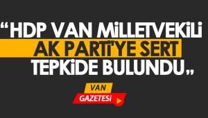HDP VAN MİLLETVEKİLİ AK PARTİ'YE SERT TEPKİDE BULUNDU