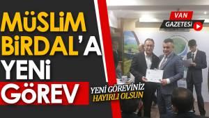 MÜSLİM BİRDAL'A YENİ GÖREV - van haber - van gazetesi