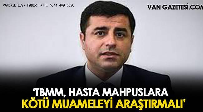 'TBMM, HASTA MAHPUSLARA KÖTÜ MUAMELEYİ ARAŞTIRMALI'
