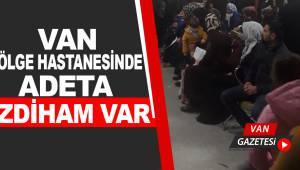 Van Bölge Hastanesinde Hasta Kabul Zorlaşıyor