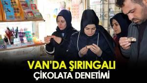 VAN'DA ŞIRINGALI ÇİKOLATA DENETİMİ