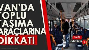Van'da Toplu Taşıma Araçlarına Dikkat!