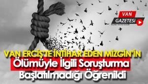 VAN ERCİŞ'TE İNTİHAR EDEN MİZGİN'İN ÖLÜMÜYLE İLGİLİ AÇIKLAMA