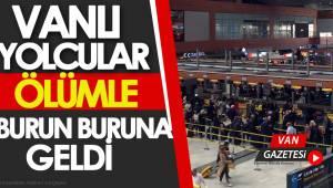 VANLI YOLCULAR ÖLÜMLE BURUN BURUNA GELDİ