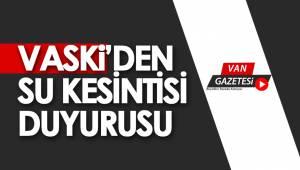 VASKİ'DEN SU KESİNTİSİ DUYURUSU