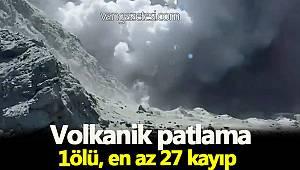 VOLKAN PATLAMASI 1 ÖLÜ 27 KAYIP
