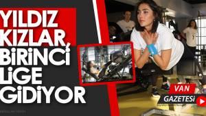 YILDIZ KIZLAR, BİRİNCİ LİGE GİDİYOR - van haber - van gazetesi