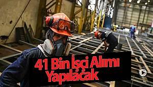 41 Bin işçi Alımı Yapılacak
