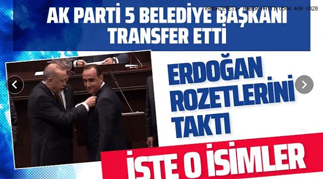 Ak Parti'den 5 belediye başkanı transferi! Erdoğan rozetlerini taktı işte o isimler