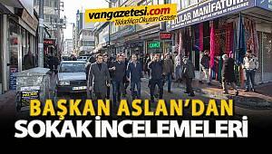 BAŞKAN ASLAN'DAN SOKAK İNCELEMELERİNE DEVAM EDİYOR