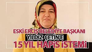 Eski Erciş Belediye Başkanı Yıldız Çetin'e 15 yıl Hapis İstemi