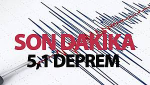 SON DAKİKA 5,1 DEPREM
