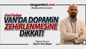 VAN'DA DOPAMİN ZEHİRLENMESİNE DİKKAT!