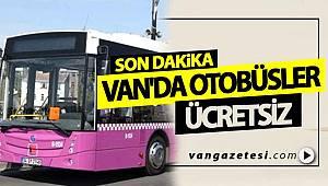 VAN'DA OTOBÜSLER ÜCRETSİZ