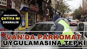 Van'da Parkomat uygulamasına tepki: Araçlarımızı çatıya mı çıkaralım?