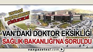 Van'ın En Büyük Sorunu Olan Doktor Eksikliği Sağlık Bakanı'na soruldu