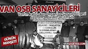 Van'ın kalbi olan Organize Sanayi Bölgesi depremzedeleri unutmadı