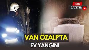 VAN ÖZALP'TA EV YANGINI