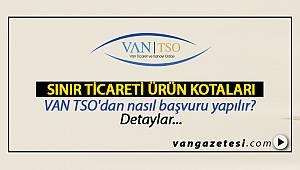 VAN TSO 'SINIR TİCARETİ ÜRÜN KOTALARI' LİSTESİ VE BELGELERİ YAYINLADI