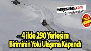 4 İLDE 290 YERLEŞİM YOLU KAPANDI