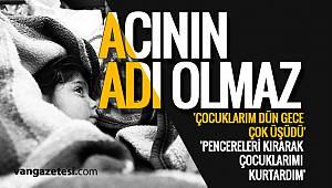 ACININ ADI OLMAZ - 'ÇOCUKLARIM DÜN GECE ÇOK ÜŞÜDÜ' - Vanhaber