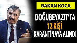 Bakan Koca, Doğubeyazıt'ta 18 kişinin karantinaya alındığını duyurdu!