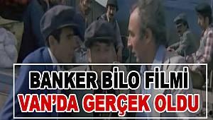 Banker Bilo Filmi Van'da Gerçek Oldu