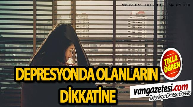 DEPRESYONDA OLANLARIN DİKKATİNE