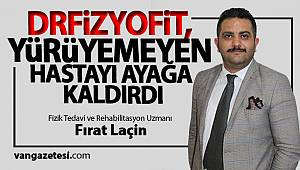 DRFİZYOFİT, YÜRÜYEMEYEN HASTAYI AYAĞA KALDIRDI -Fzt.Omt. Fırat Laçin