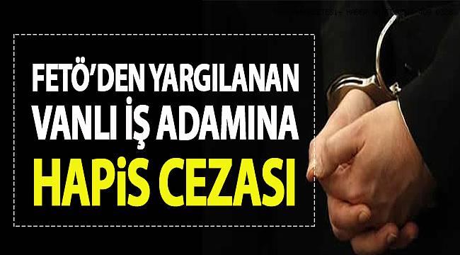 FETÖ'den yargılanan Vanlı iş adamına hapis cezası