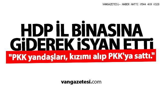 HDP İL BİNASINA GİDEREK İSYAN ETTİ -