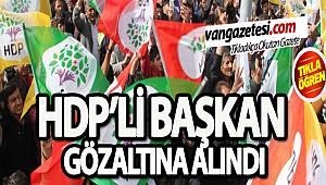 HDP'Lİ BAŞKAN GÖZALTINA ALINDI