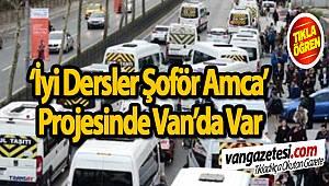 İYİ DERSLER ŞOFÖR AMCA PROJESİNDE VAN'DA VAR - Van haber