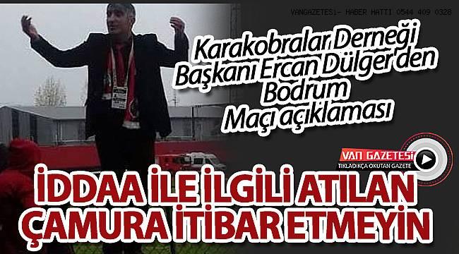 Karakobralar Derneği Başkanı Ercan Dülger'den Bodrum Maçı açıklaması