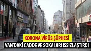 Korona Virüs Şüpheleri Van'ın Cadde ve Sokaklarını Etkiledi
