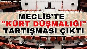 Mecliste 'KÜRT DÜŞMANLIĞI' Tartışması Çıktı
