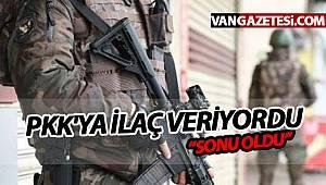 """PKK'YA İLAÇ VERİYORDU """"SONU OLDU"""""""