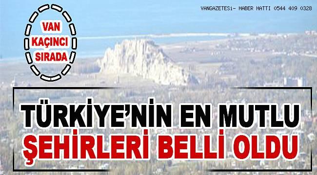 Türkiye'nin en mutlu şehirleri belli oldu. Van Kaçıncı Sırada...