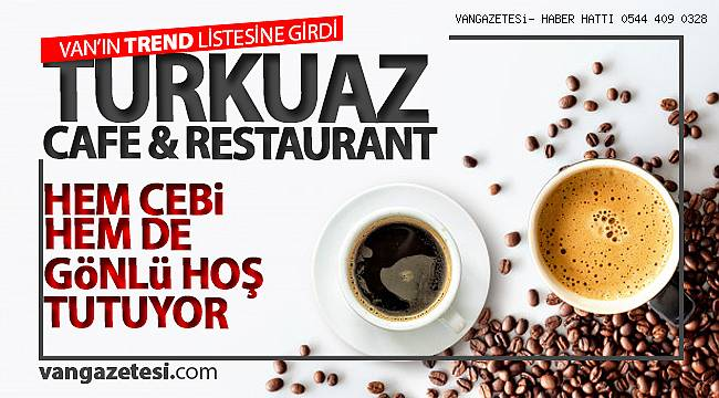 TURKUAZ CAFE & RESTAURANT, HEM CEBİ HEMDE GÖNLÜ HOŞ TUTUYOR