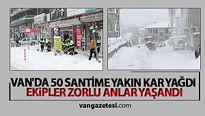 VAN'DA 50 SANTİME YAKIN KAR YAĞDI - EKİPLER ZORLU ANLAR YAŞADI