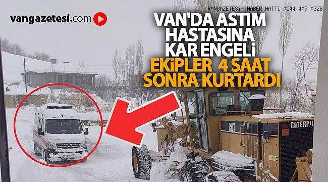 VAN'DA ASTIM HASTASINA KAR ENGELİ - EKİPLER 4 SAAT SONRA KURTARDI