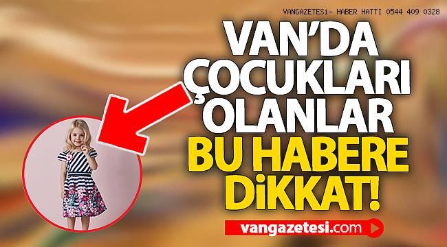VAN'DA ÇOCUKLARI OLANLAR BU HABERE DİKKAT! - Van Haber