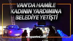 VAN'DA HAMİLE KADININ YARDIMINA VAN BÜYÜKŞEHİR BELEDİYESİ YETİŞTİ
