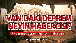 VAN'DAKİ DEPREM NEYİN HABERCİSİ vanhaber vanhaberleri