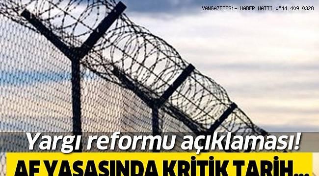 Yargı reformu açıklaması! Af yasasında kritik tarih belli oldu!